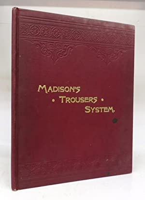 Madison's Trousers and Breeches Systems. An Encyclopedia of Style in Trousers, Breeches and Panta...