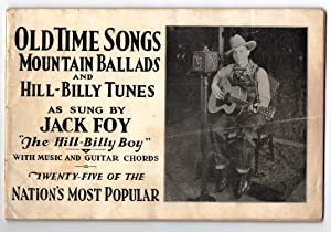 Old Time Songs, Mountain Ballads and Hill-Billy Tunes as Sung by Jack Foy