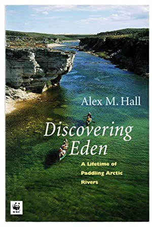 Discovering Eden: A Lifetime of Paddling Arctic Rivers
