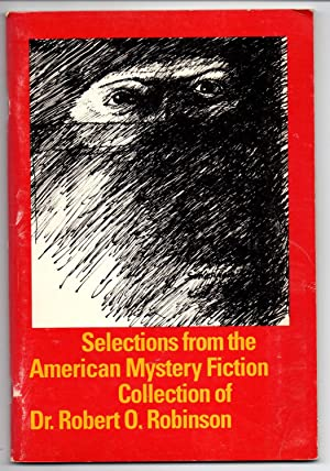 Selections from the American Mystery Fiction Collection of Dr. Robert O. Robinson