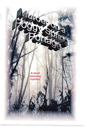 Murder on a Foggy Spring Portage: A short canoeing mystery