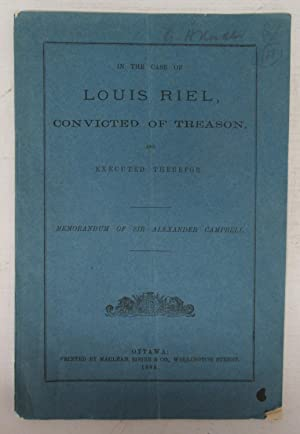In The Case of Louis Riel, Convicted of Treason, and Executed Therefor, Memorandum of Sir Alexand...