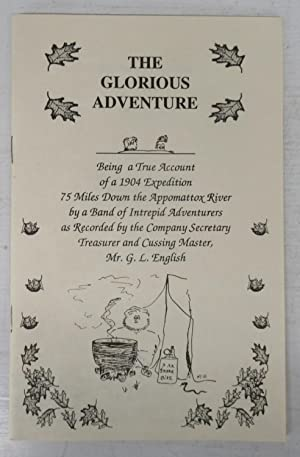 The Glorious Adventure: Being a True Account of a 1904 Expedition 75 Miles Down the Appomattox Ri...