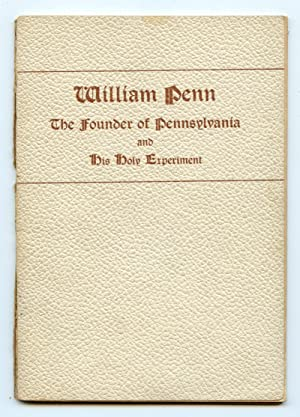 William Penn: The Founder of Pennsylvania and His Holy Experiment