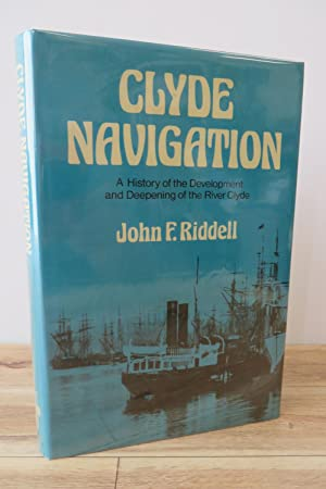 Clyde Navigation: A History of the Development and Deepening of the River Clyde