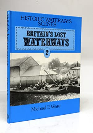 Britain's Lost Waterways Volume 2: Navigations to the Sea: WARE, Michael E.