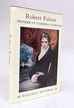 Robert Fulton: Pioneer of Undersea Warfare