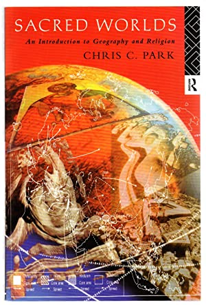 Sacred Worlds: An Introduction to Geography and: PARK, Chris C.