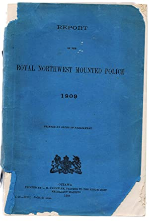 Report of the Royal Northwest Mounted Police 1909