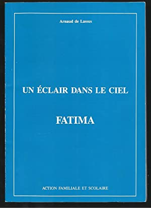 Un éclair dans le ciel. Fatima.: Arnaud de Lassus