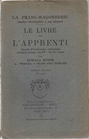 LE LIVRE DE L'APPRENTI: MANUEL D'INSTRUCTIONS INITIATIQUE REDIGÉ À L'USAGE DES FF. DU PREMIER DEGRÉ.