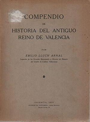 COMPENDIO DE HISTORIA DEL ANTIGUO REINO DE VALENCIA.: LLUCH ARNAL, EMILIO.