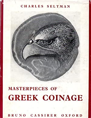 MASTERPIECES OF GREEK COINAGE: SELTMAN, CHARLES.