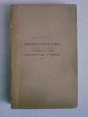 PRERRAFAELISMO Y CONFERENCIAS SOBRE ARQUITECTURA Y PINTURA.: RUSKIN, JOHN.
