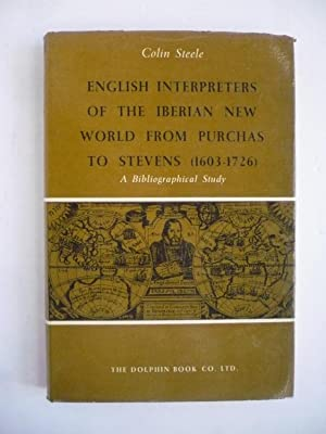 ENGLISH INTERPRETERS OF THE IBERIAN NEW WORLD FROM PURCHAS TO STEVENS (1603-1726). A bibliographi...