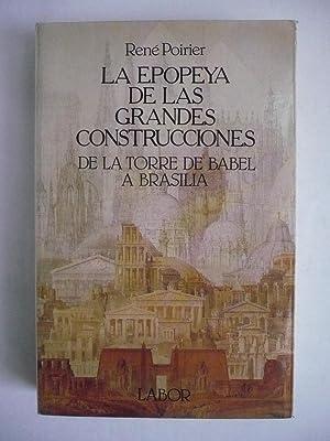 LA EPOPEYA DE LAS GRANDES CONSTRUCCIONES. De: POIRIER, RENÉ.