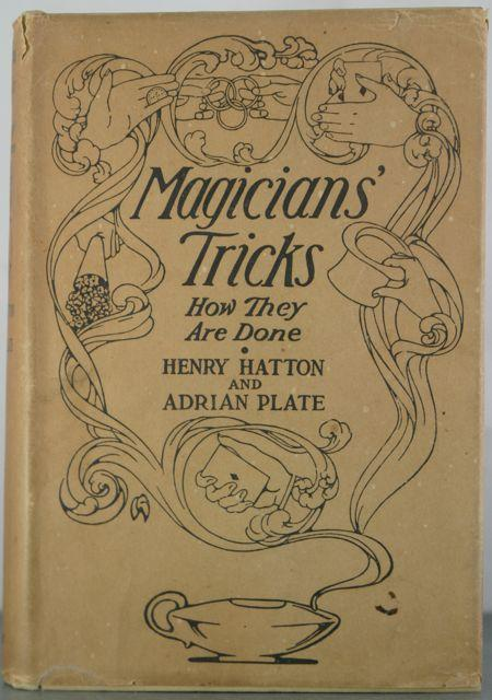 Magician's Tricks: How They are Done: Hatton, Henry & Adrian Plate
