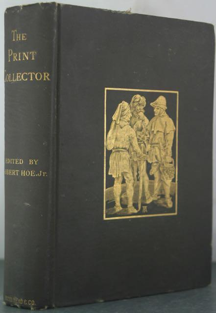 The Print Collector: An Introduction to the Knowledge Necessary for Forming a Collection of Ancient...