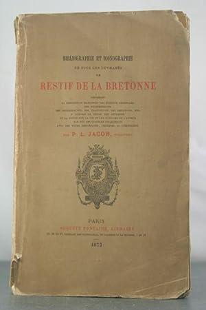 BIBLIOGRAPHIE ET ICONOGRAPHIE DE TOUS LES OUVRAGES DE RESTIF DE LA BRETONNE: Jacob, P.L.