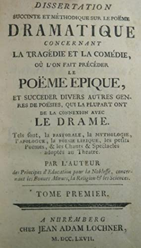 Dissertation Succinte et Methodique sur le Poeme Dramatique Concernant la Tragedie et la Comedie, ...