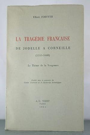 La Tragedie Francaise De Jodelle a Corneille (1553-1640). La Theme de la Vengeance.: FORSYTH, ...