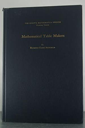 Mathematical Table Makers: Portraits, Paintings, Busts, Monuments,: Archibald, Raymond Clare