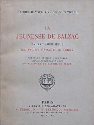 La Jeunesse De Balzac: Balzac Impimeur. Balzac et Madame de Berny. Nouvelle Edition Augmentee de la...