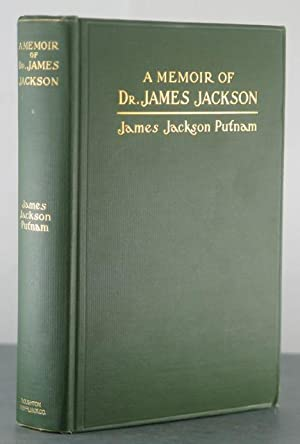 A Memoir of Dr. James Jackson : With Sketches of His Father Hon. Jonathan Jackson, and His Brothers...