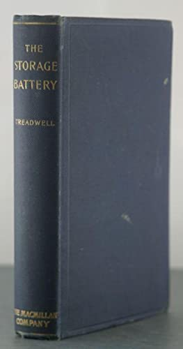 The Storage Battery: A Practical Treatise on the Construction, Theory and Use of Secondary ...