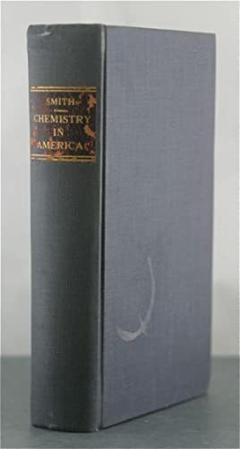 Chemistry in America. Chapters from the History of the Science in the United States.: Smith, Edgar