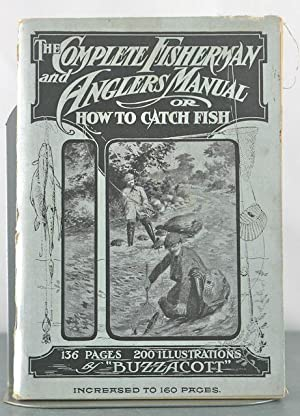 The Complete Fisherman and Anglers Manual. Or, How to Catch Fish.: Buzzacott, Francis H.