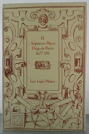 El Arquitecto Mayor Diego de Porres, 1677-1741: Munoz, Luiz Lujan