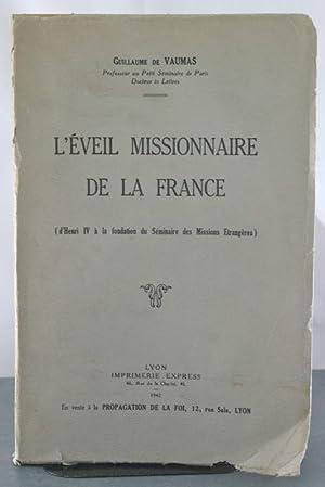 L'Eveil Missionnaire de la France (d'Henri IV a la fodation du Seminaire des Missions ...