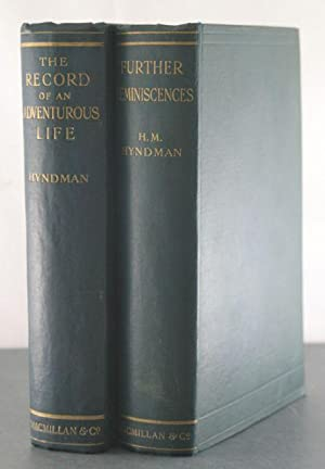 The Record of an Adventurous Life + Further Reminiscences [Two Volumes]: Hyndman, Henry Myers