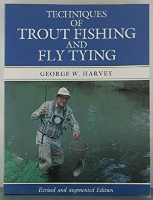 Techniques of Trout Fishing and Fly Tying: Harvey, George W.