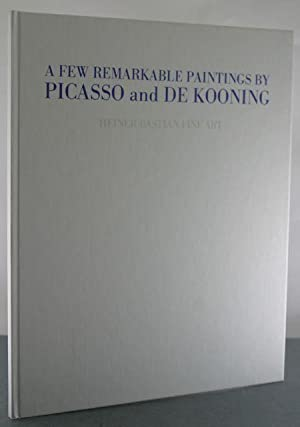 A Few Remarkable Paintings by Picasso and De Kooning: Picasso; Kooning, De; Bastian, Heiner