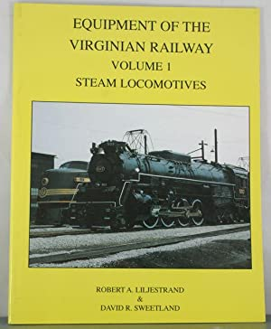 Equipment of the Virginian Railway Volume 1 Steam Locomotives: Liljestrand, Roberta A.; Sweetland, ...