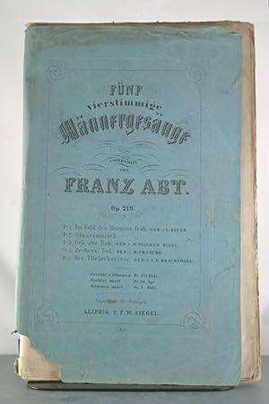Funf Vierstimmige Mannergesange, Opus 219: Abt, Franz