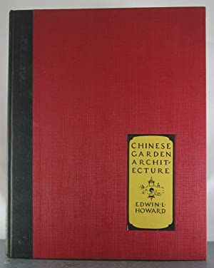 Chinese Garden Architecture: A Collection of Photographs of Minor Chinese Buildings: Howard, Edwin
