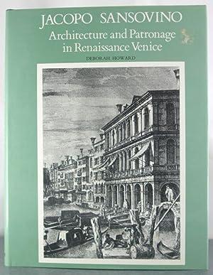 Jacopo Sansovino: Architecture and Patronage in Renaissance Venice: Howard, Deborah