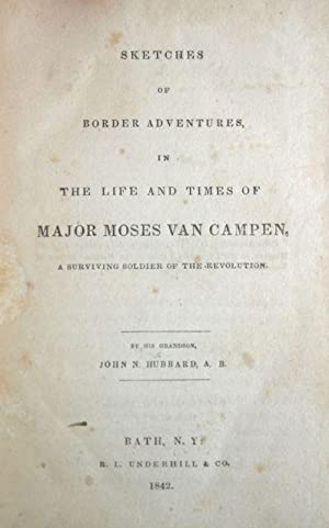 Sketches of Border Adventures, In The Life and Times of Major Moses Van Campen, A Surviving Soldier...