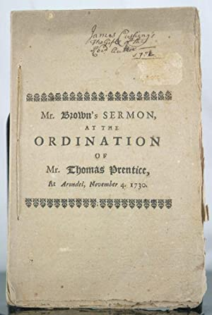 The Ordination Sermon Preach'd at Arundel, November 4, 1730. At the Gathering of a Church ...