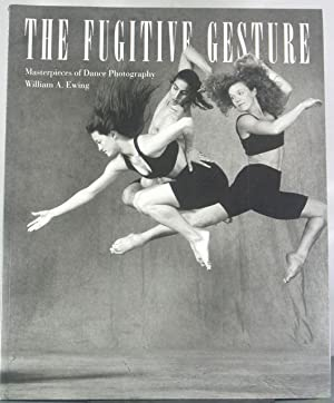 Fugitive Gesture: Masterpieces of Dance Photography: Ewing, William A.