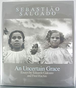 Sebastião Salgado: An Uncertain Grace: Galeano, Eduardo; Ritchin, Fred