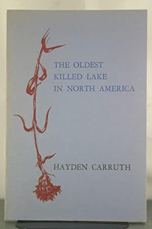 The Oldest Killed Lake in North America Poems: 1979-1981: Carruth, Hayden