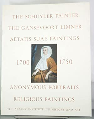 Hudson Valley Paintings 1700-1750: The Schuyler Painter, The Gansevoort Limner, Aetatis Suae ...