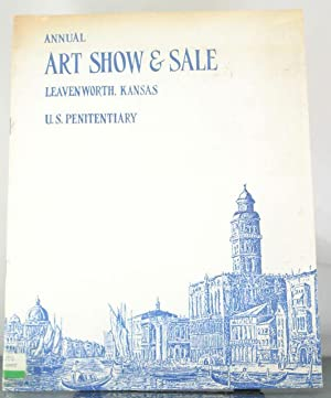 Annual Art Show & Sale, Leavenworth, Kansas. U.S. Penitentiary.: Inmates of the U.S. ...
