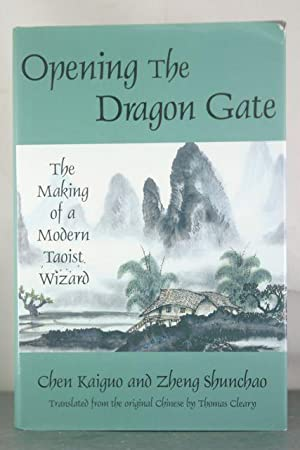 Opening the Dragon Gate: The Making of a Modern Taoist Wizard: Chen, Kaiguo; Shunchao, Zheng; ...