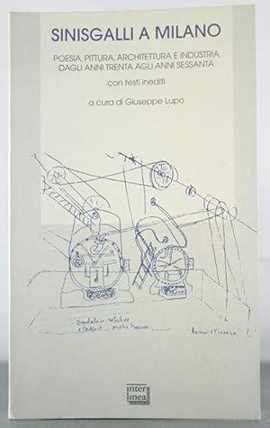 Sinisgalli a Milano: Poesia, Pittura, Architettura e Industrai Dagli Anni Trenta Agli Anni Sessanta...