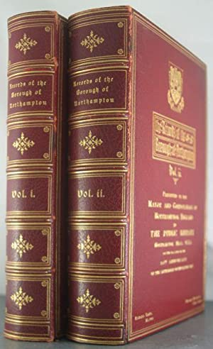 The Records of the Borough of Northampton [Two Volumes, Finely Bound]: Markham, Christopher & J. ...